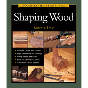 Taunton's Complete Illustrated Guide to Shaping Wood 202201