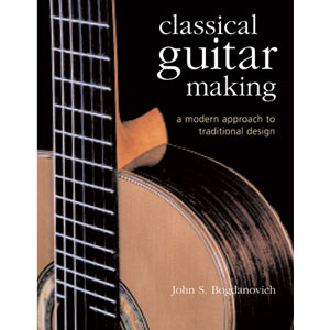 Classical Guitar Making: A Modern Approach to Traditional Design 203670