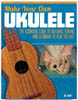 Make Your Own Ukulele 205723
