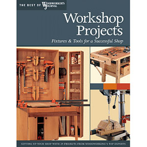 Workshop Projects - Fixtures & Tools for a Successful Shop 203689