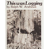 This Was Logging : Drama in the Northwest Timber Country 205637