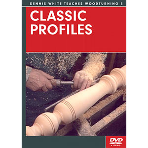 Dennis White Teaches Woodturning Volume 5: Classic Profiles DVD  220624