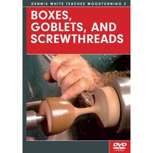 Boxes, Goblets, Screwthreads with Dennis White DVD 220625