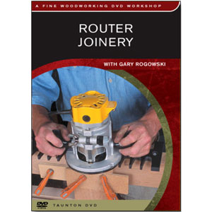 Router Joinery with Gary Rogowski DVD 220468