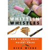 Whittlin' Whistles - How to Make Music with Your Pocket Knife 205728