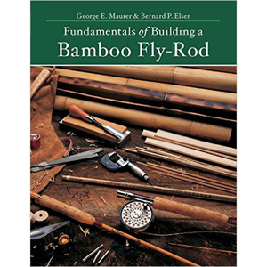 Fundamentals of Building a Bamboo Fly-Rod by George E. Maurer and Bernard P. Elser 202730