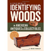 A Field Guide to Identifying Woods in American Antiques and Collectibles 204295
