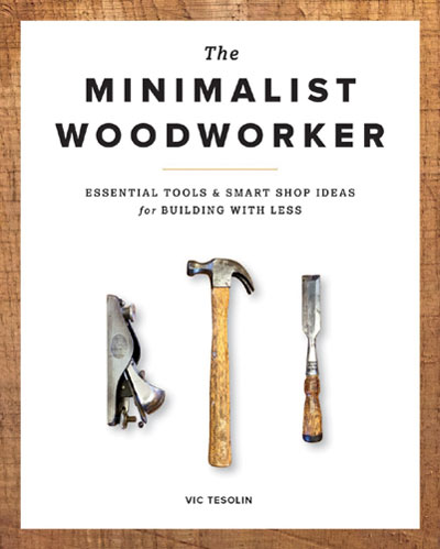 The Minimalist Woodworker - Vic Tesolin